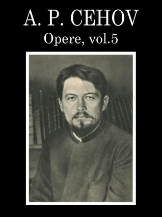 Opere, volumul 5 (povestiri, 1886-1887)  by  Anton Chekhov