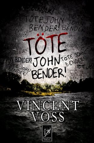 Töte John Bender!: Thriller  by  Vincent Voss