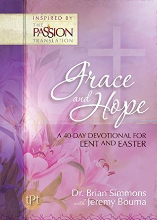 Grace and Hope: A 40-Day Devotional for Lent and Easter Brian Simmons