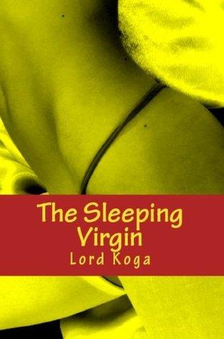 The Sleeping Virgin (The Virgin Chronicles 2 Book 8) Lord Koga