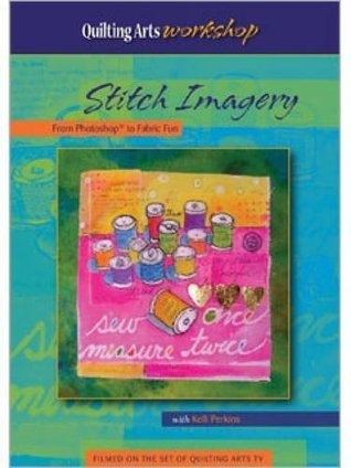 Stitch Imagery from Photo to Fabric Fun  by  Kelli Perkins