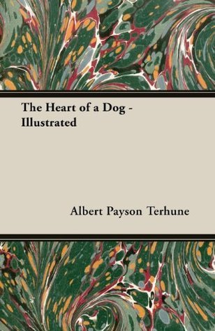 The Heart of a Dog - Illustrated  by  Albert Payson Terhune