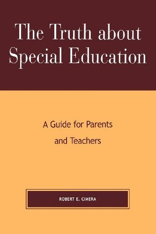 The Truth About Special Education: A Guide for Parents and Teachers Robert Evert Cimera