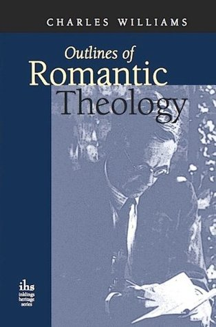 Outlines in Romantic Theology  by  Charles Williams