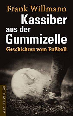 Kassiber aus der Gummizelle: Geschichten vom Fußball Frank Willmann