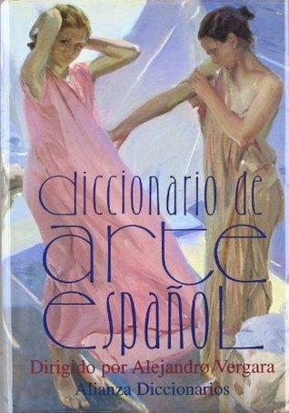 Diccionario del arte espanol Alejandro Vergara