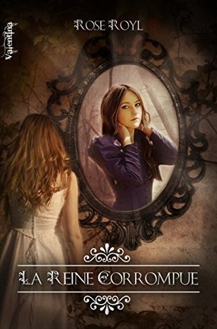 La Reine Corrompue: Vestiges - Tome 3  by  Rose Royl