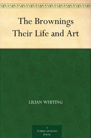 The Brownings Their Life and Art  by  Lilian Whiting