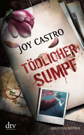 Tödlicher Sumpf: Kriminalroman Joy Castro