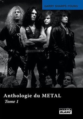 Anthologie du metal Tome 1  by  Garry Sharpe-Young