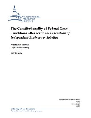 The Constitutionality of Federal Grant Conditions after National Federation of Independent Business v. Sebelius Kenneth R. Thomas