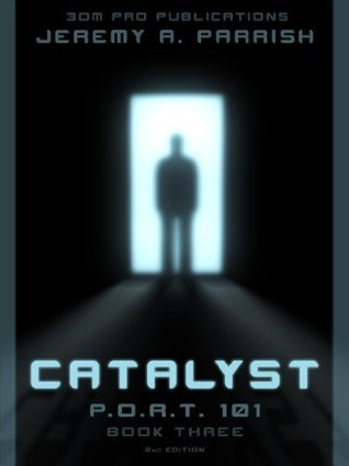 Catalyst, PORT 101 - Book Three (P.O.R.T. 101 3)  by  Jeremy Parrish