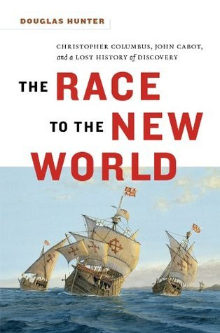 Race to the New World: Christopher Columbus, John Cabot, and a Lost History of Discovery  by  Douglas  Hunter