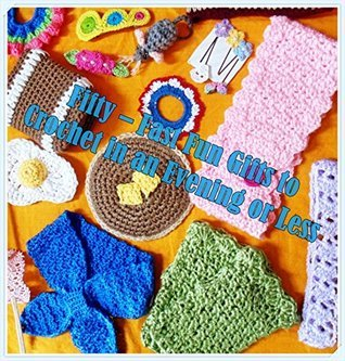 Fifty - Fast Fun Gifts to Crochet in an Evening or Less  by  Sharon Santorum