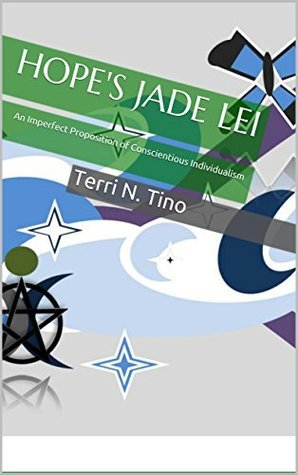 Hopes Jade Lei: An Imperfect Proposition of Conscientious Individualism  by  Terri N. Tino