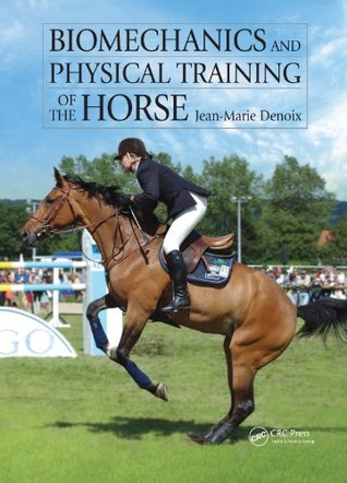 Biomechanics and Physical Training of the Horse  by  Jean-Marie Denoix