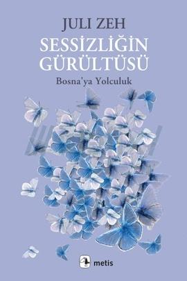 Sessizliğin Gürültüsü Bosnaya Yolculuk  by  Juli Zeh