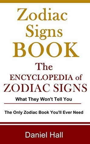 Zodiac Signs Book: The Encyclopedia of Zodiac Signs  by  Daniel Hall