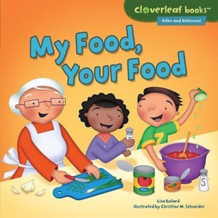 My Food, Your Food (Cloverleaf Books TM - Alike and Different)  by  Lisa Bullard