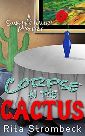 Corpse in the Cactus: A Sunshine Valley Mystery  by  Rita Strombeck