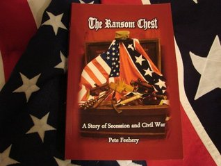 The Ransom Chest: A Story of Secession and Civil War  by  Pete Feehery