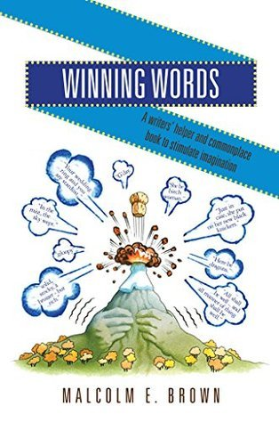 Winning Words: A writers helper and commonplace book to stimulate imagination Malcolm Brown
