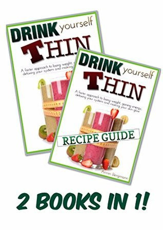 Weight Loss: Drink Yourself Thin + Recipe Guide, 2 Books in 1: A faster approach to losing weight, gaining energy, detoxing your system and making your ... glow (Weight Loss  by  Armin Bergmann Book 3) by Armin Bergmann