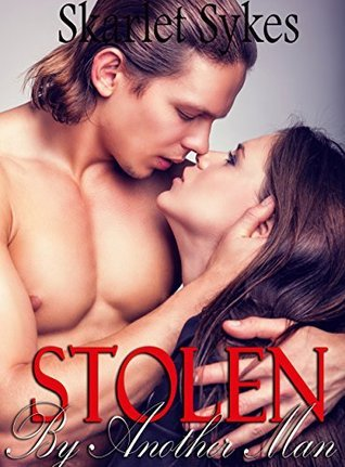 Stolen By Another Man  by  Skarlet Sykes