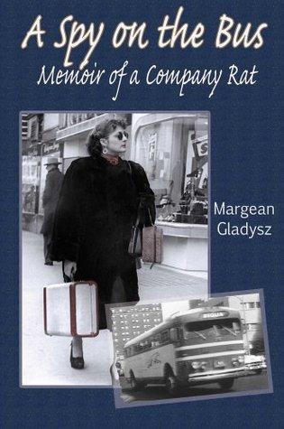 A Spy on the Bus: Memoir of a Company Rat Margean Gladysz