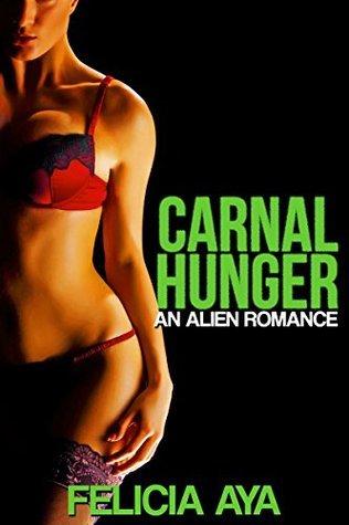 Carnal Hunger: An Alien Romance  by  Felicia Aya