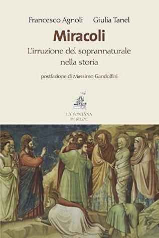 Miracoli: Lirruzione del soprannaturale nella storia  by  Francesco Agnoli