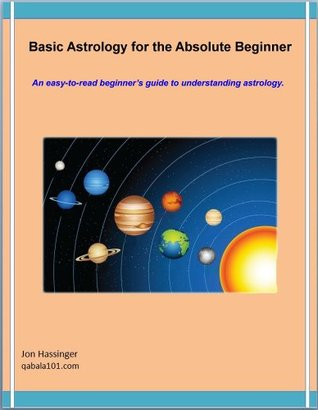 Basic Astrology for the Absolute Beginner Jon Hassinger