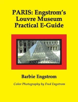 PARIS: Engstroms Louvre Museum Practical E-Guide (PARIS: Engstroms Louvre Museum Series One For the General Public Book 1) Barbie Engstrom