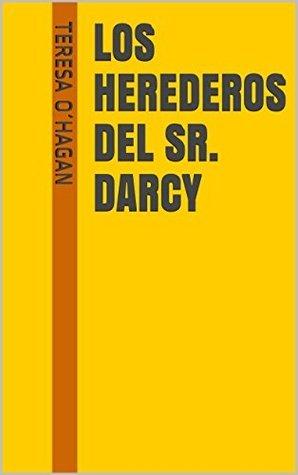 LOS HEREDEROS DEL SR. DARCY (Orgullo y Prejuicio nº 3)  by  Teresa O´Hagan