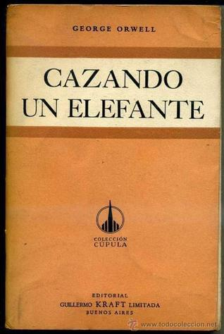 Cazando Un Elefante  by  George Orwell