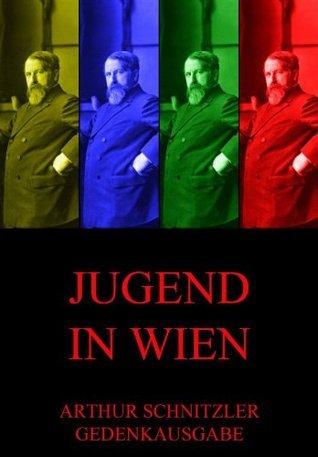 Jugend in Wien: Arthur Schnitzlers Gedenkausgabe  by  Arthur Schnitzler