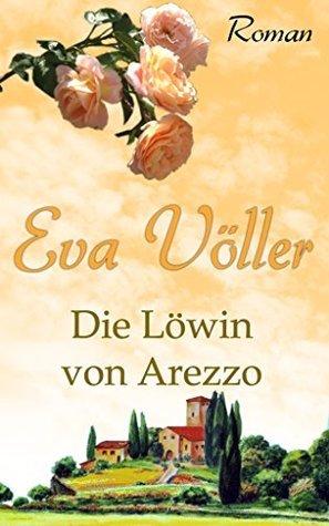 Die Löwin von Arezzo  by  Eva Völler