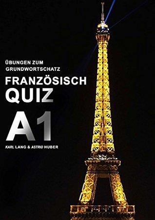 Französisch Quiz A1 - Übungen zum Grundwortschatz Karl Lang