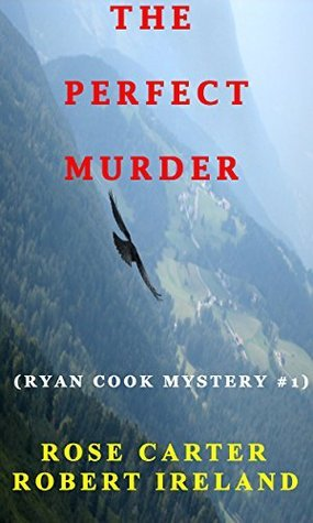 THE PERFECT MURDER ( RYAN COOK MYSTERY # 1 ) Rose Carter