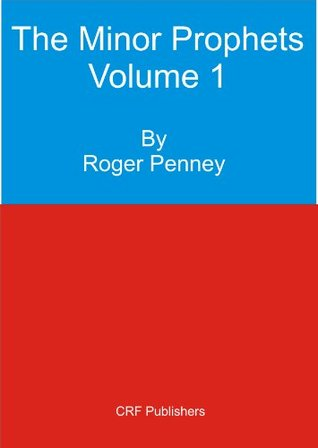 The Minor Prophets Volume 1 Roger Penney