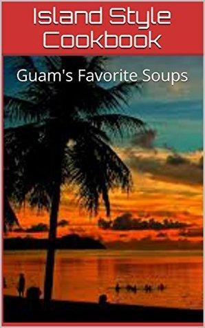 Island Style Cookbook: Guams Favorite Soups David San Agustin Jr.