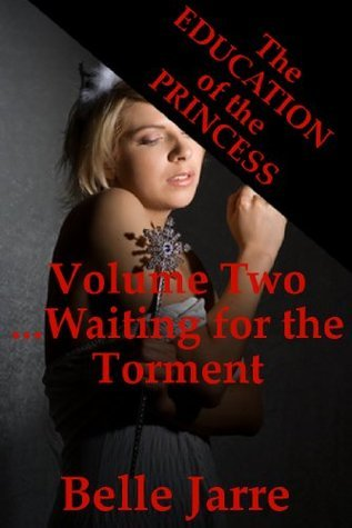 Waiting for the Torment (The Younger Womans Slutty Transformation): A Tale of Extreme Erotic Horror (The Education of the Princess Book 2)  by  Belle Jarre