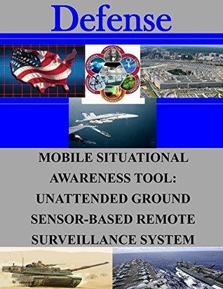 Mobile Situational Awareness Tool: Unattended Ground Sensor-Based Remote Surveillance System Naval Postgraduate School