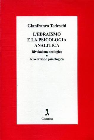 Lebraismo e la psicologia analitica: Rivelazione teologica e Rivelazione psicologica  by  Gianfranco Tedeschi