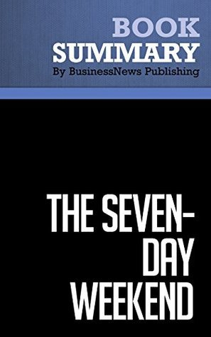 Summary: The Seven-Day Weekend - Ricardo Semler: Finding the Work/Life Balance BusinessNews Publishing
