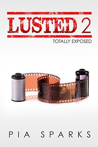 Lusted 2: Totally Exposed (Lusted Series)  by  Pia Sparks