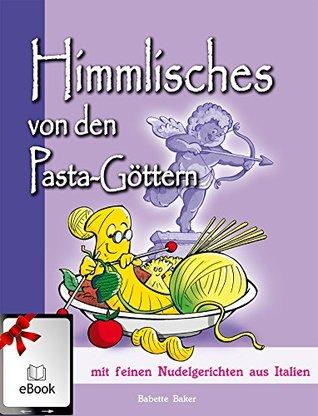 Himmlisches von den Pastagöttern: mit feinen Nudelgerichten aus Italien (Kochgeheimnisse 3)  by  Babette Baker