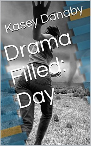Drama Filled: Day  by  Kasey Danaby