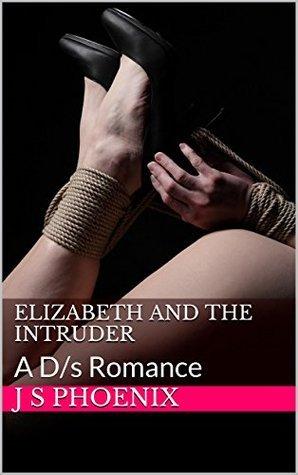 Elizabeth and the Intruder: A D/s Romance (Elizabeths Story Book 1) J S Phoenix