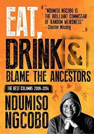 Eat, Drink and Blame the Ancestors Ndumiso Ngcobo
